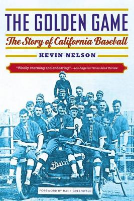 Golden Game: The Story of California Baseball - Nelson, Kevin