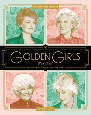 Golden Girls Forever: An Unauthorized Look Behind the Lanai - Colucci, Jim