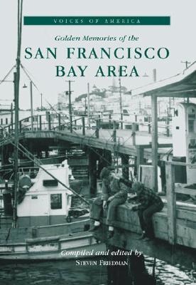 Golden Memories of the San Francisco Bay Area - Friedman, Steven, Ph.D.