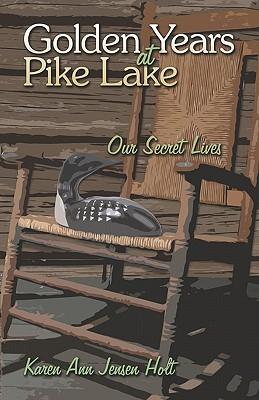 Golden Years at Pike Lake: Our Secret Lives - Jensen Holt, Karen Ann
