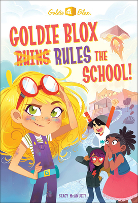 Goldie Blox Rules the School! - McAnulty, Stacy, and Marlin, Lissy