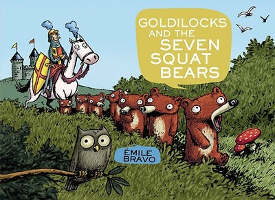 Goldilocks and the Seven Squat Bears - Bravo, Emile (Creator)