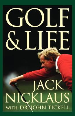Golf & Life - Nicklaus, Jack, and Tickell, John