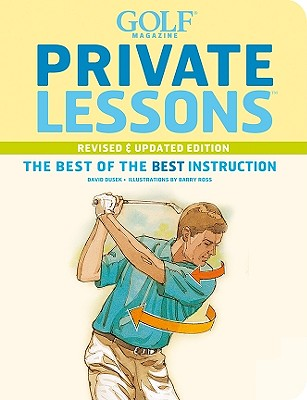 Golf Magazine Private Lessons: The Best of the Best Instruction - Dusek, David