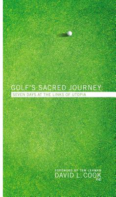 Golf's Sacred Journey: Seven Days at the Links of Utopia - Cook, David L, and Lehman, Tom (Foreword by)