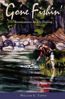 Gone Fishin': Ruminations on Fly Fishing - Tapply, William G