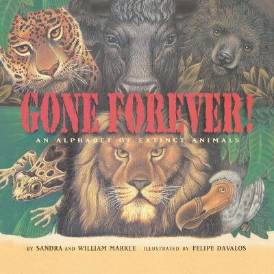 Gone Forever: An Alphabet of Extinct Animals - Markle, Sandra, and Markle, William