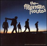 Good and Reckless and True - The Alternate Routes