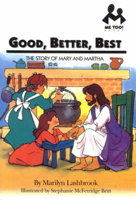 Good, Better, Best: The Story of Mary and Martha - McFetridge Britt, Stephanie
