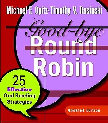 Good-Bye Round Robin: 25 Effective Oral Reading Strategies - Opitz, Michael F, and Rasinski, Timothy, PhD