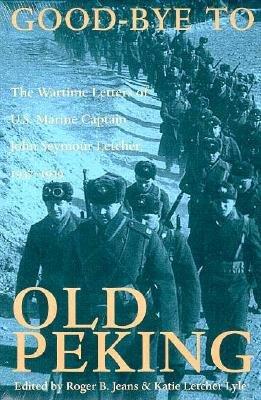 Good-Bye to Old Peking: Wartime Letters of U.S. Marine - Letcher, John Seymour