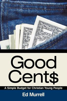 Good Cent$: A Simple Budget for Christian Young People - Murrell, Ed