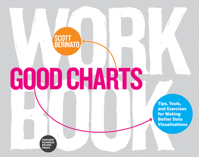 Good Charts Workbook: Tips, Tools, and Exercises for Making Better Data Visualizations - Berinato, Scott