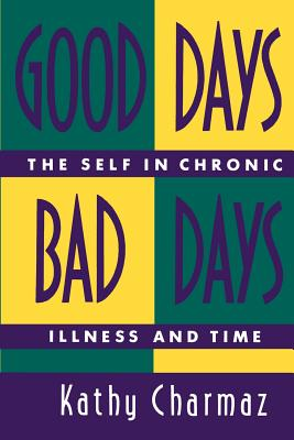 Good Days, Bad Days: The Self in Chronic Illness and Time - Charmaz, Kathy