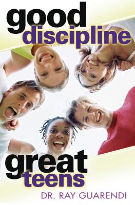 Good Discipline, Great Teens - Guarendi, Ray, Dr., PhD