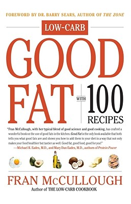 Good Fat: Low-Carb: With 100 Recipes - McCullough, Fran, and Sears, Barry, Dr., PH.D. (Foreword by)