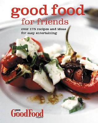 Good Food for Friends: Over 175 Recipes and Ideas for Easy Entertaining - BBC Books (Creator)