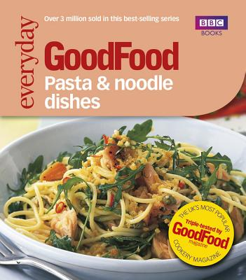 Good Food: Pasta and Noodle Dishes: Triple-Tested Recipes - Wright, Jeni
