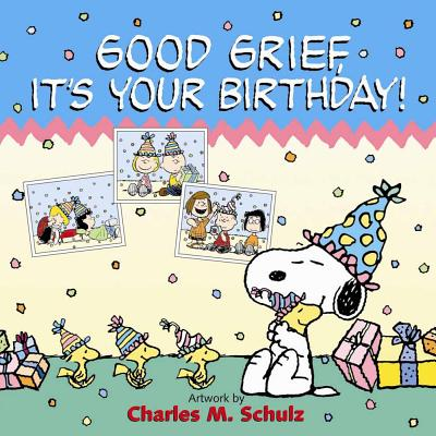 Good Grief, It's Your Birthday! -