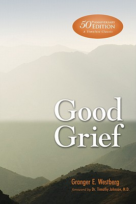 Good Grief - Westberg, Granger E, and Johnson, Timothy, M.D. (Foreword by)