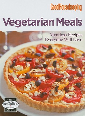 Good Housekeeping: Vegetarian Meals: Meatless Recipes Everyone Will Love - Good Housekeeping (Creator)