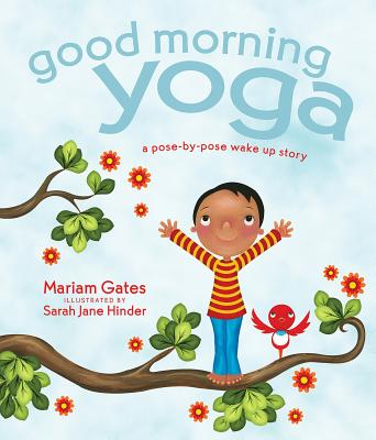 Good Morning Yoga: A Pose-By-Pose Wake Up Story - Gates, Mariam