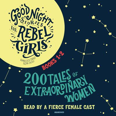 Good Night Stories for Rebel Girls, Books 1-2: 200 Tales of Extraordinary Women - Cavallo, Francesca, and Favilli, Elena, and Various (Read by)