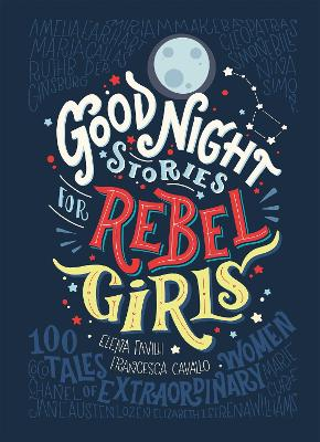 Good Night Stories for Rebel Girls - Favilli, Elena, and Cavallo, Francesca