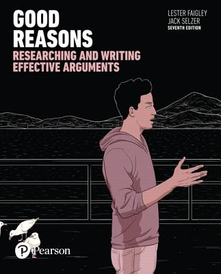 Good Reasons: Researching and Writing Effective Arguments - Faigley, Lester, and Selzer, Jack