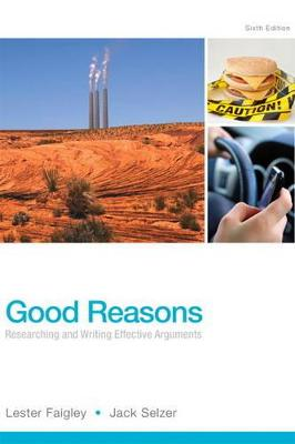 Good Reasons: Researching and Writing Effective Arguments - Faigley, Lester, Professor, and Selzer, Jack