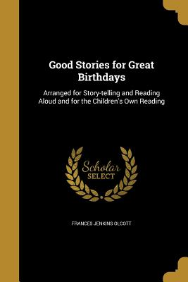 Good Stories for Great Birthdays - Olcott, Frances Jenkins