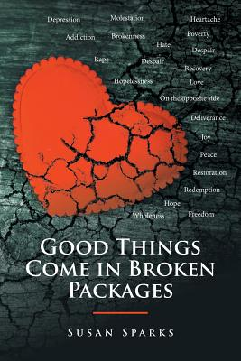 Good Things Come in Broken Packages - Sparks, Susan