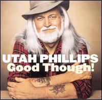 Good Though! - Utah Phillips