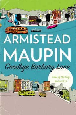 """Goodbye Barbary Lane: """"tales of the City"""" Books 7-9 - Maupin, Armistead"""