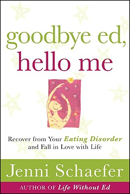 Goodbye Ed, Hello Me: Recover from Your Eating Disorder and Fall in Love with Life - Schaefer, Jenni, and Schaefer Jenni