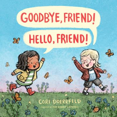 Goodbye, Friend! Hello, Friend! - Doerrfeld, Cori