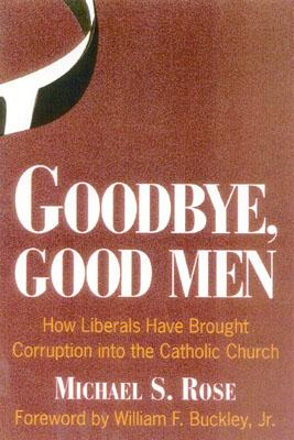 Goodbye, Good Men: How Liberals Brought Corruption Into the Catholic Church - Rose, Michael S
