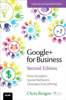 Google+ for Business: How Google's Social Network Changes Everything - Brogan, Chris