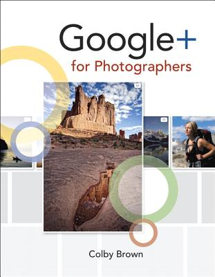 Google+ for Photographers - Brown, Colby