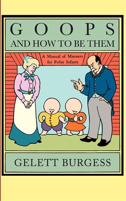 Goops and How to Be Them: A Manual of Manners for Polite Infants - Burgess, Gelett