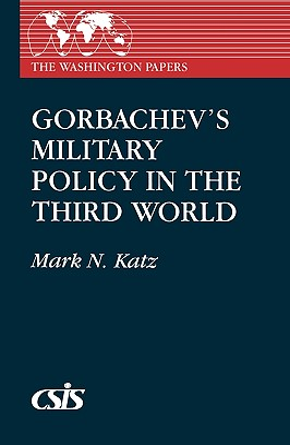 Gorbachev's Military Policy in the Third World - Katz, Mark N, Professor