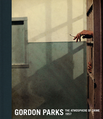 Gordon Parks: The Atmosphere of Crime, 1957 - Parks, Gordon (Photographer), and Meister, Sarah (Text by), and Lowry, Glenn (Foreword by)
