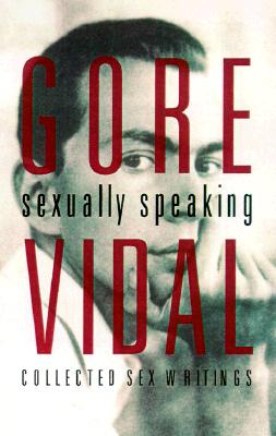 Gore Vidal: Sexually Speaking: Collected Sex Writings 1960-1998 - Vidal, Gore