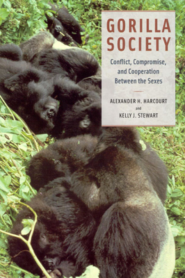 Gorilla Society: Conflict, Compromise, and Cooperation Between the Sexes - Harcourt, Alexander H, and Stewart, Kelly J
