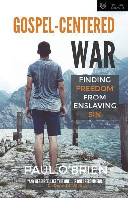 Gospel-Centered War: Finding Freedom from Enslaving Sin - O'Brien, Paul