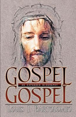 Gospel Gospel: An Expanded Biography - Bartolomeo, Louis J
