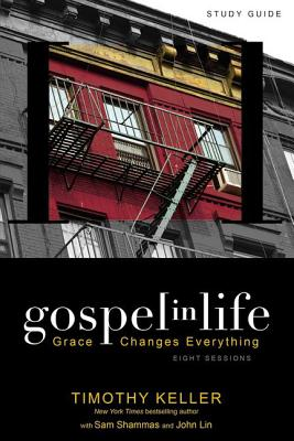 Gospel in Life: Grace Changes Everything - Keller, Timothy