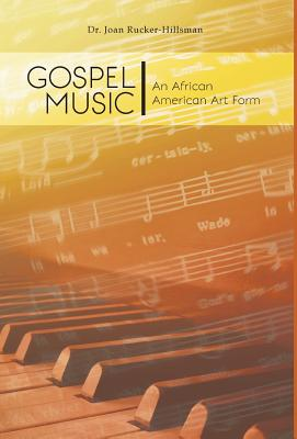 Gospel Music: An African American Art Form - Rucker-Hillsman, Joan