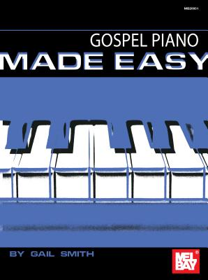 Gospel Piano Made Easy - Smith, Gail