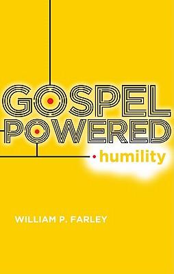 Gospel-Powered Humility - Farley, William P